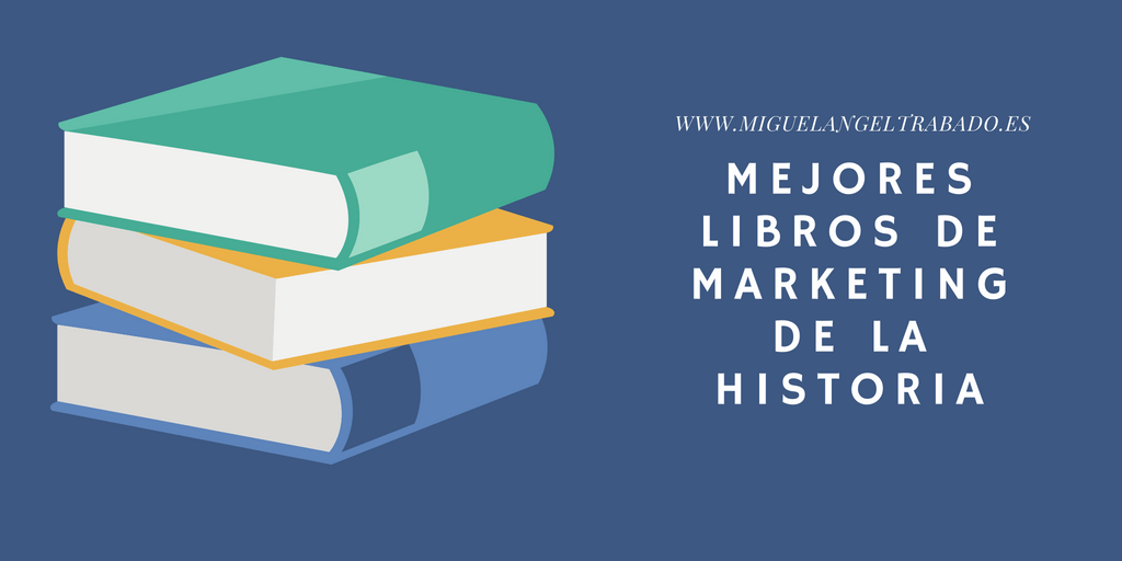 recopilación del los mejores libros de marketing de la historia. mejores libros de marketing, listado de grandes libros de marketing, libros de marketing imprescindibles, libros de marketing, grandes libros de marketing, libros de marketing indispensables, biblioteca de libros de marketing imprescindibles