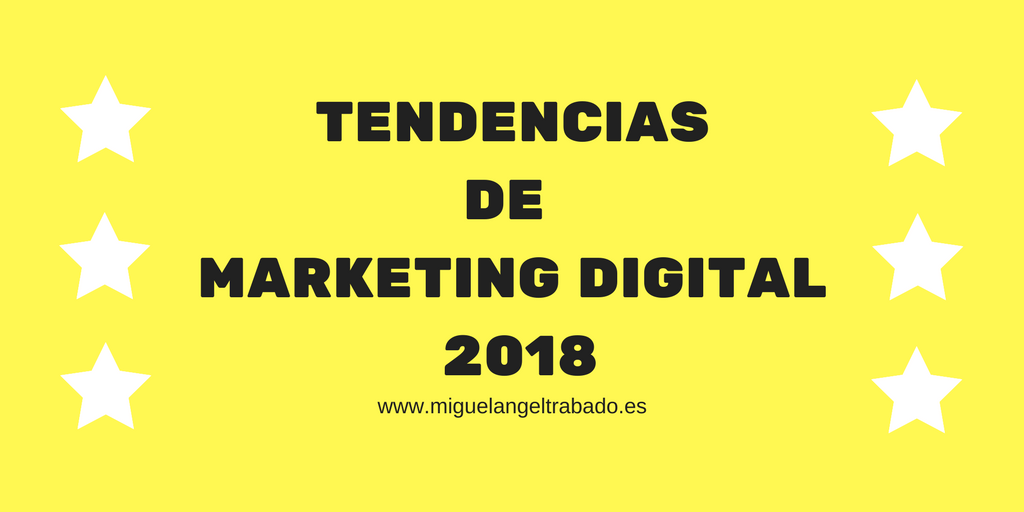 tendencias de marketing digital 2018, tendencias de marketing, tendencias de marketing digital, predicciones de marketing, predicciones futuras de marketing, marketing en 2018, marketing para 2018, digital 2018
